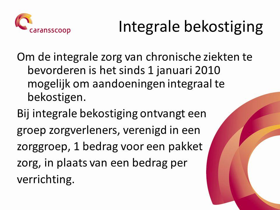 Integrale bekostiging Om de integrale zorg van chronische ziekten te bevorderen is het sinds 1 januari 2010 mogelijk om aandoeningen integraal te beko