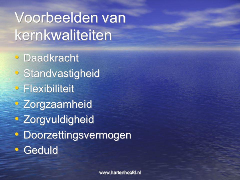 www.hartenhoofd.nl Voorbeelden van kernkwaliteiten Daadkracht Standvastigheid Flexibiliteit Zorgzaamheid Zorgvuldigheid Doorzettingsvermogen Geduld Da