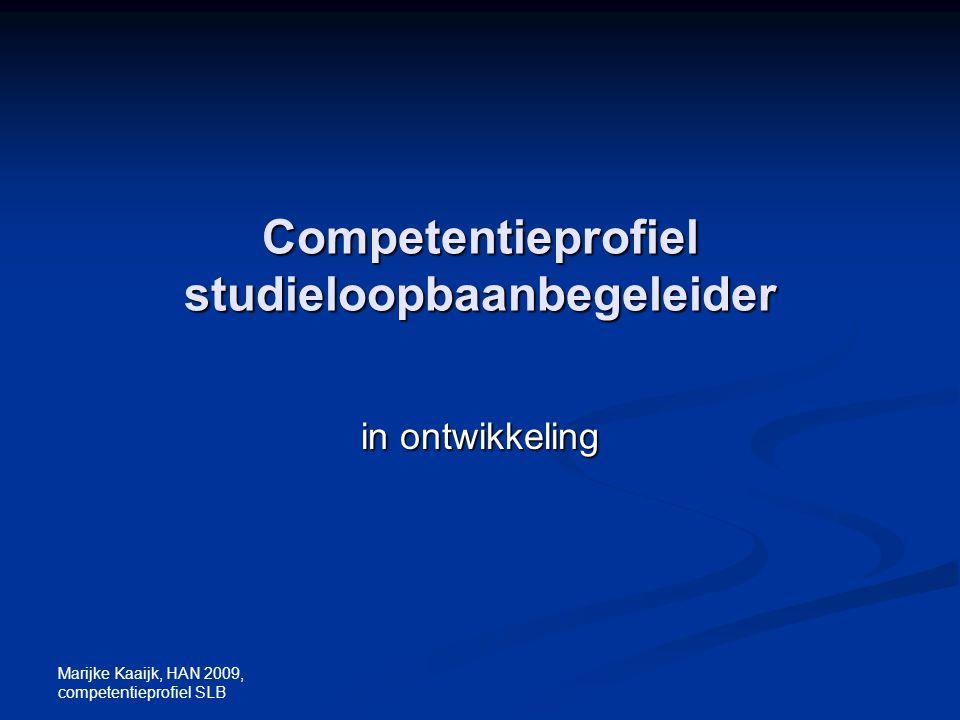 Marijke Kaaijk, HAN 2009, competentieprofiel SLB Competentieprofiel studieloopbaanbegeleider in ontwikkeling