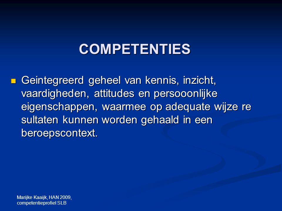 Marijke Kaaijk, HAN 2009, competentieprofiel SLB COMPETENTIES Geintegreerd geheel van kennis, inzicht, vaardigheden, attitudes en persooonlijke eigens