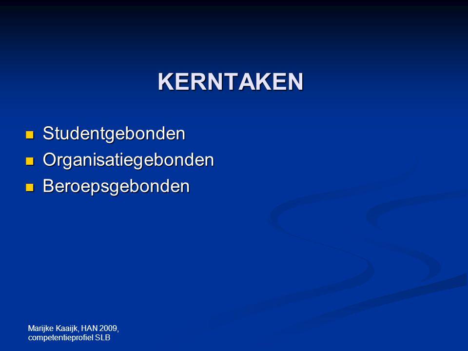 Marijke Kaaijk, HAN 2009, competentieprofiel SLB KERNTAKEN Studentgebonden Studentgebonden Organisatiegebonden Organisatiegebonden Beroepsgebonden Ber