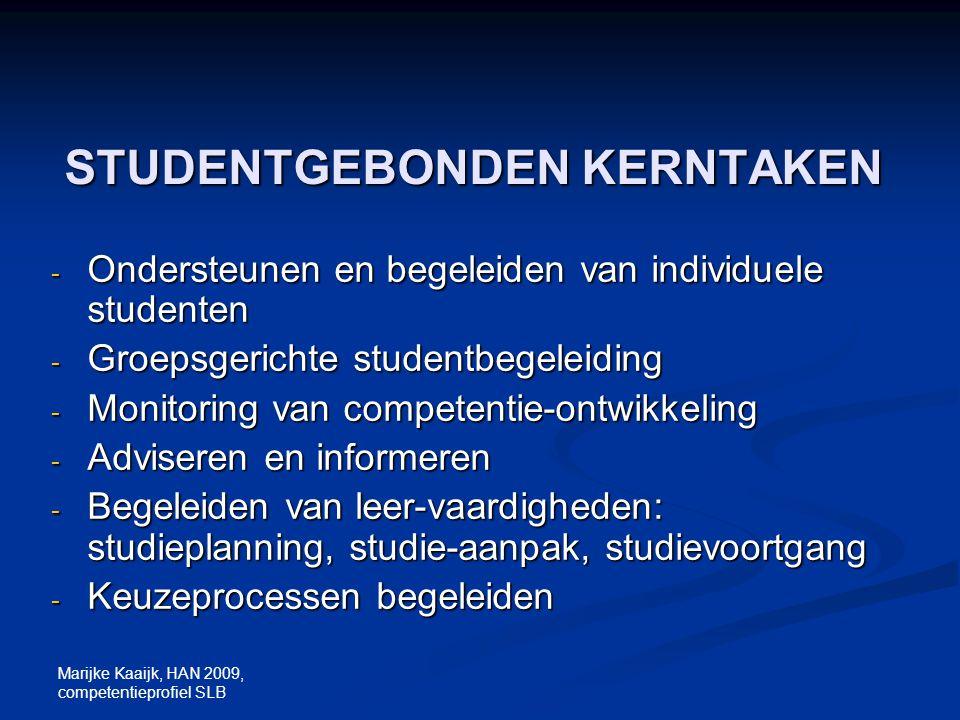Marijke Kaaijk, HAN 2009, competentieprofiel SLB STUDENTGEBONDEN KERNTAKEN - Ondersteunen en begeleiden van individuele studenten - Groepsgerichte stu