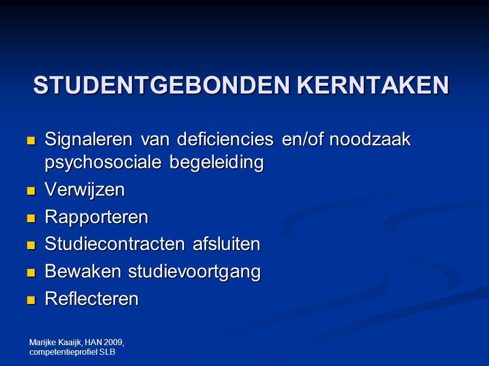 Marijke Kaaijk, HAN 2009, competentieprofiel SLB STUDENTGEBONDEN KERNTAKEN Signaleren van deficiencies en/of noodzaak psychosociale begeleiding Signal