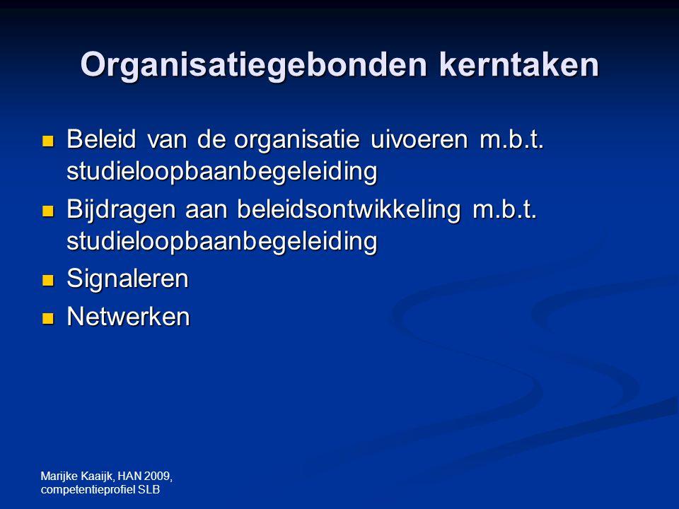 Marijke Kaaijk, HAN 2009, competentieprofiel SLB Organisatiegebonden kerntaken Beleid van de organisatie uivoeren m.b.t. studieloopbaanbegeleiding Bel