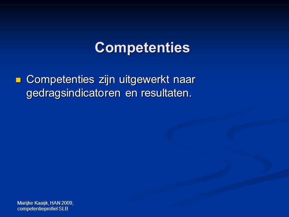 Marijke Kaaijk, HAN 2009, competentieprofiel SLB Competenties Competenties zijn uitgewerkt naar gedragsindicatoren en resultaten. Competenties zijn ui