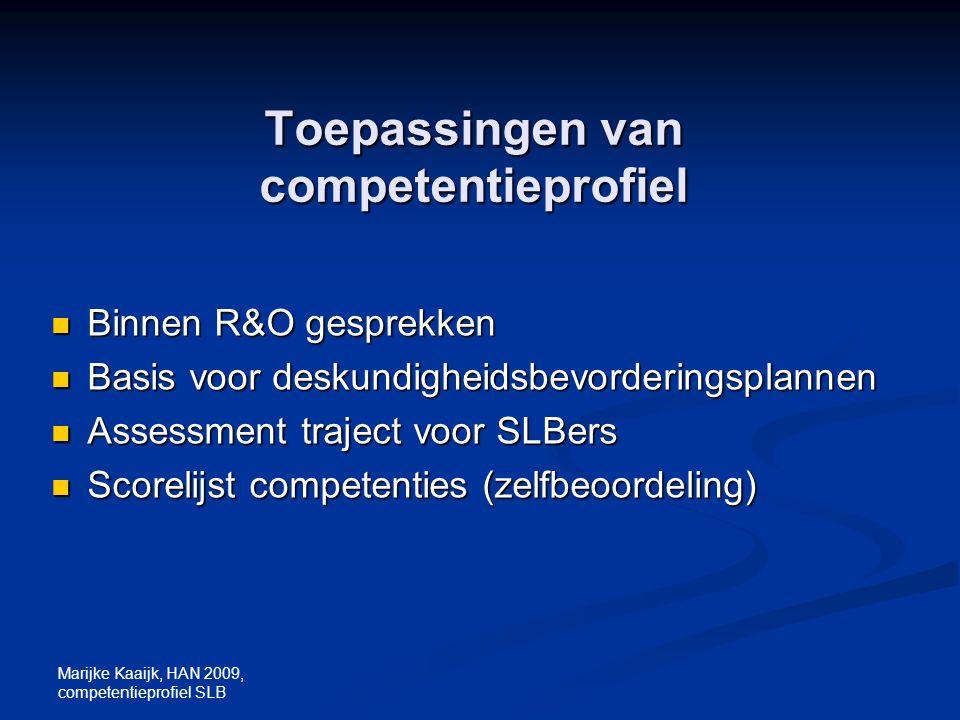 Marijke Kaaijk, HAN 2009, competentieprofiel SLB Toepassingen van competentieprofiel Binnen R&O gesprekken Binnen R&O gesprekken Basis voor deskundigh