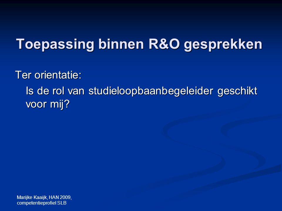 Marijke Kaaijk, HAN 2009, competentieprofiel SLB Toepassing binnen R&O gesprekken Ter orientatie: Is de rol van studieloopbaanbegeleider geschikt voor