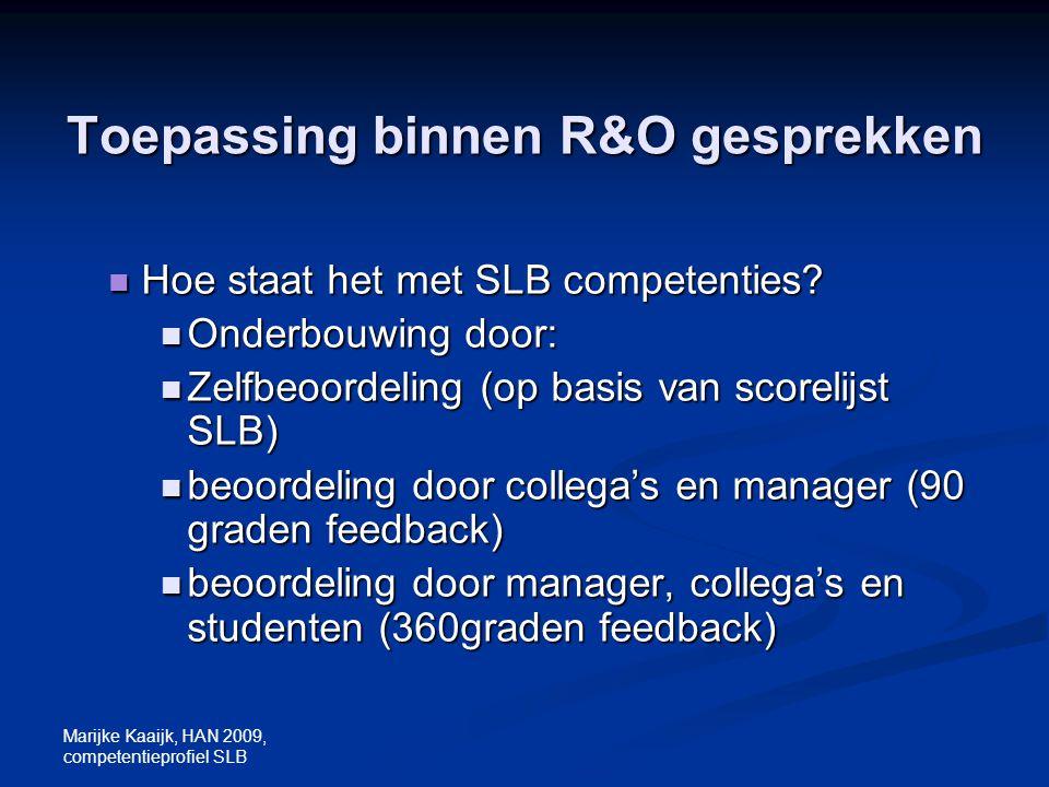 Marijke Kaaijk, HAN 2009, competentieprofiel SLB Toepassing binnen R&O gesprekken Hoe staat het met SLB competenties? Hoe staat het met SLB competenti