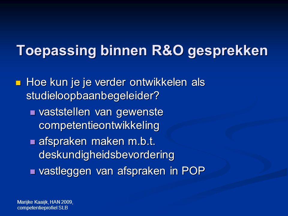 Marijke Kaaijk, HAN 2009, competentieprofiel SLB Toepassing binnen R&O gesprekken Hoe kun je je verder ontwikkelen als studieloopbaanbegeleider? Hoe k