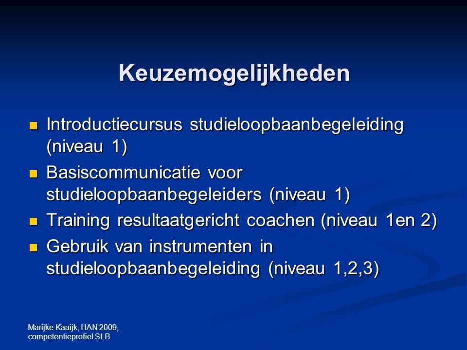 Marijke Kaaijk, HAN 2009, competentieprofiel SLB Keuzemogelijkheden Introductiecursus studieloopbaanbegeleiding (niveau 1) Introductiecursus studieloo
