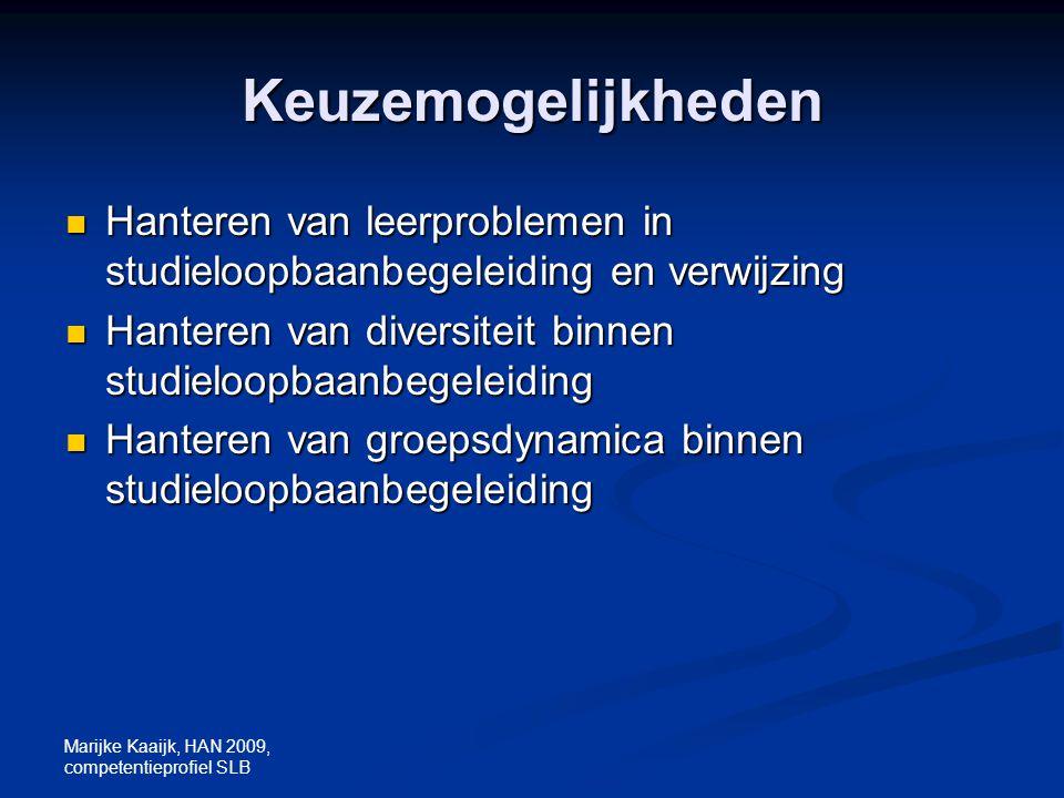 Marijke Kaaijk, HAN 2009, competentieprofiel SLB Keuzemogelijkheden Hanteren van leerproblemen in studieloopbaanbegeleiding en verwijzing Hanteren van