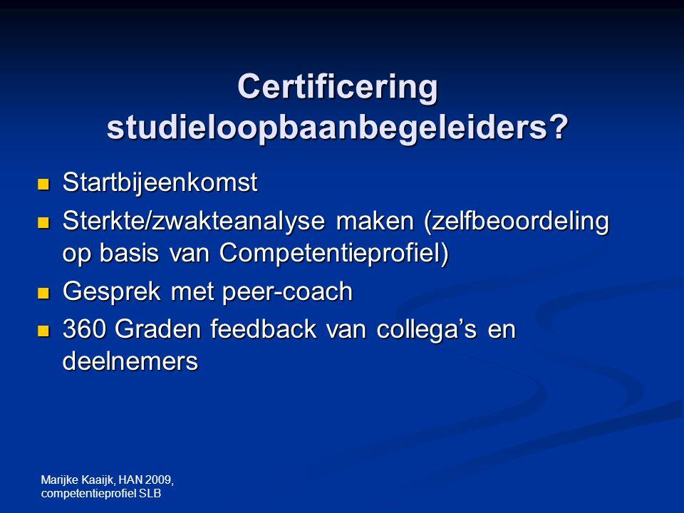 Marijke Kaaijk, HAN 2009, competentieprofiel SLB Certificering studieloopbaanbegeleiders? Startbijeenkomst Startbijeenkomst Sterkte/zwakteanalyse make