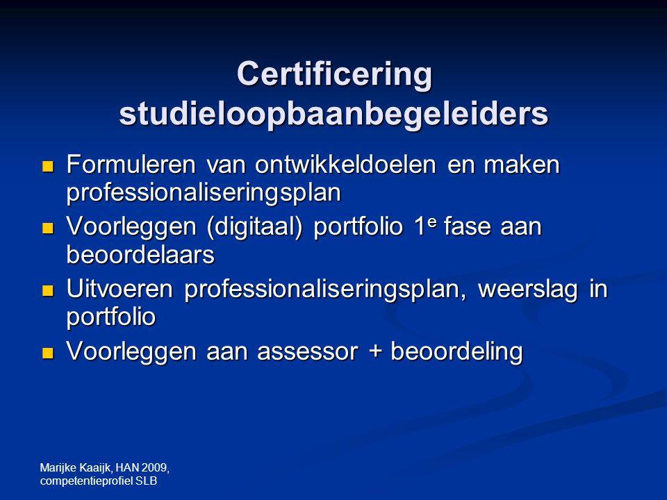 Marijke Kaaijk, HAN 2009, competentieprofiel SLB Certificering studieloopbaanbegeleiders Formuleren van ontwikkeldoelen en maken professionaliseringsp