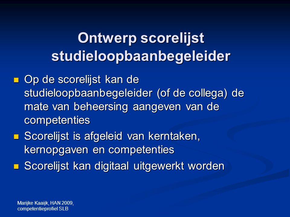 Marijke Kaaijk, HAN 2009, competentieprofiel SLB Ontwerp scorelijst studieloopbaanbegeleider Op de scorelijst kan de studieloopbaanbegeleider (of de c