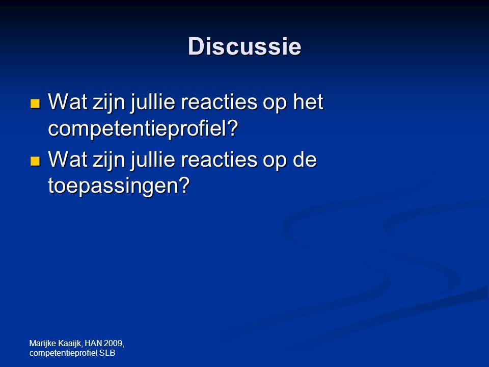 Marijke Kaaijk, HAN 2009, competentieprofiel SLB Discussie Wat zijn jullie reacties op het competentieprofiel? Wat zijn jullie reacties op het compete