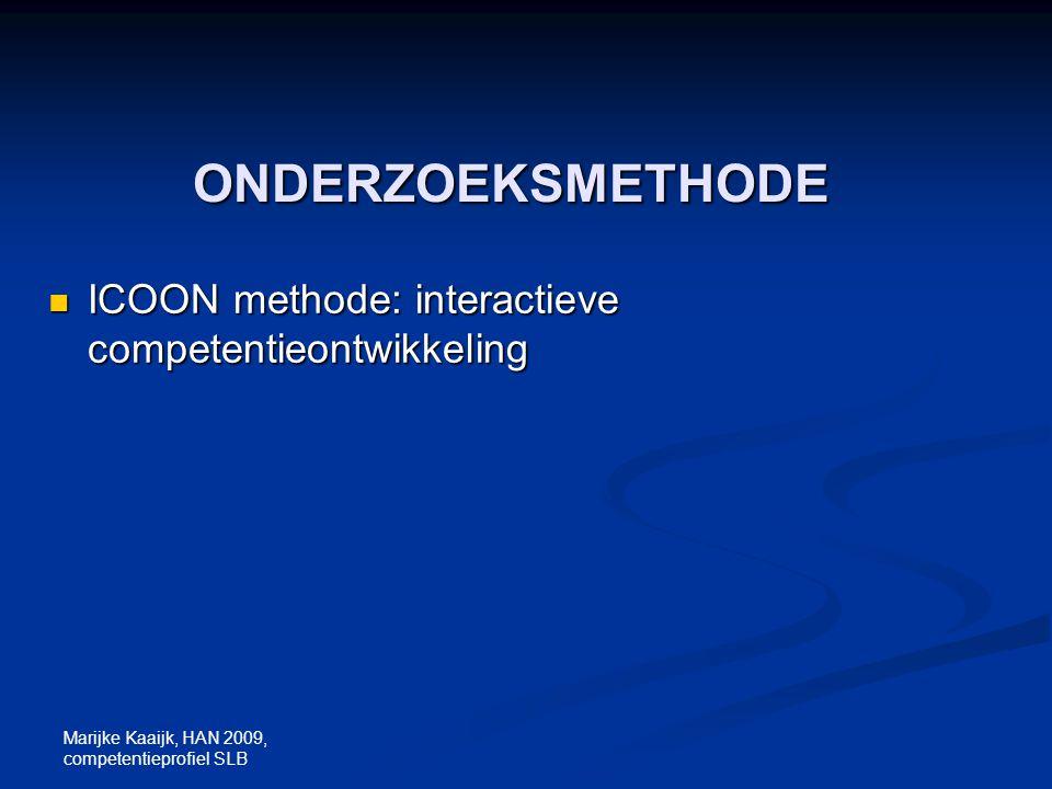 Marijke Kaaijk, HAN 2009, competentieprofiel SLB ONDERZOEKSMETHODE ICOON methode: interactieve competentieontwikkeling ICOON methode: interactieve com