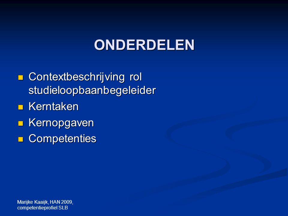 Marijke Kaaijk, HAN 2009, competentieprofiel SLB ONDERDELEN Contextbeschrijving rol studieloopbaanbegeleider Contextbeschrijving rol studieloopbaanbeg