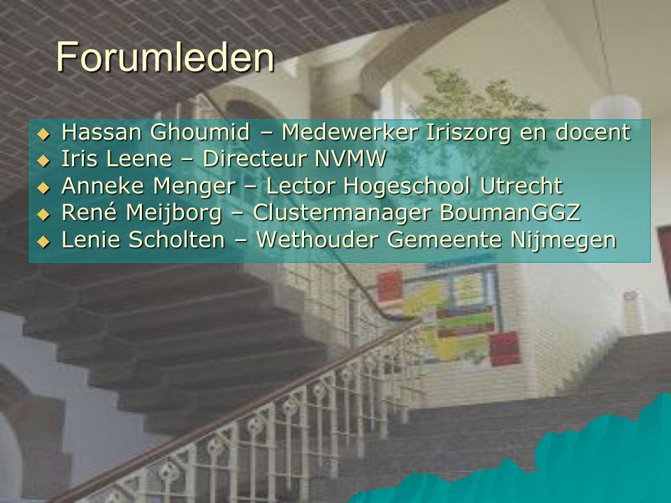  Hassan Ghoumid – Medewerker Iriszorg en docent  Iris Leene – Directeur NVMW  Anneke Menger – Lector Hogeschool Utrecht  René Meijborg – Clusterma