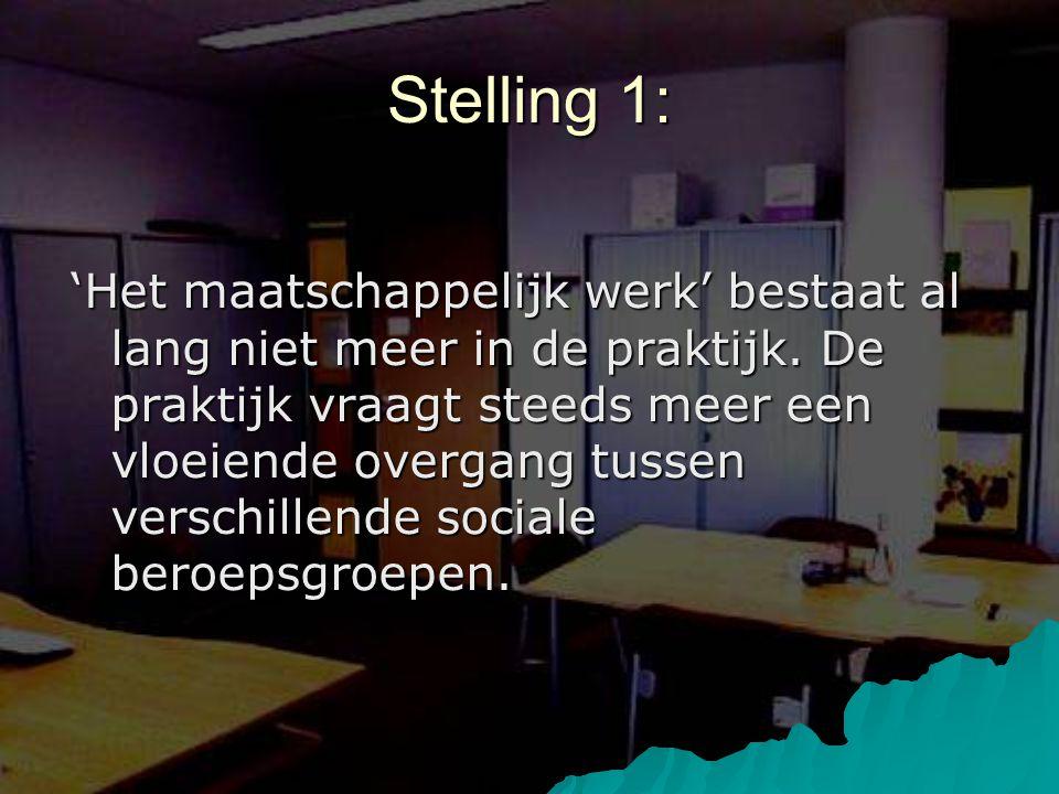 Stelling 1: 'Het maatschappelijk werk' bestaat al lang niet meer in de praktijk. De praktijk vraagt steeds meer een vloeiende overgang tussen verschil