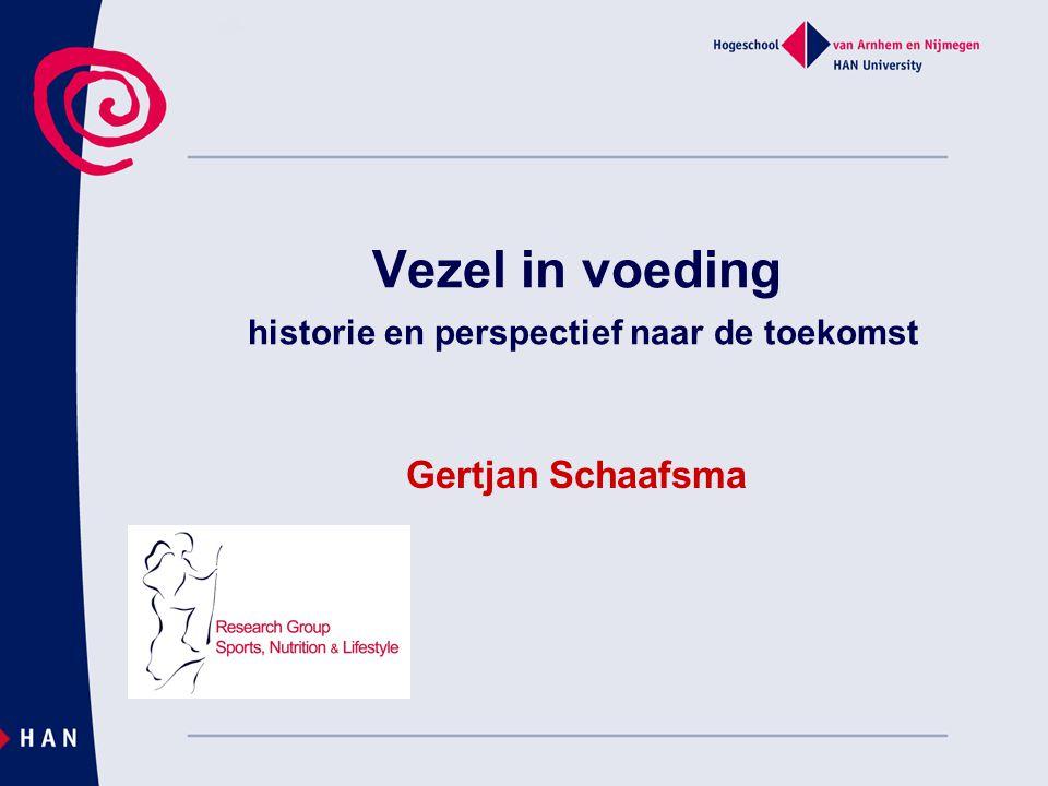 Vezel in voeding historie en perspectief naar de toekomst Gertjan Schaafsma