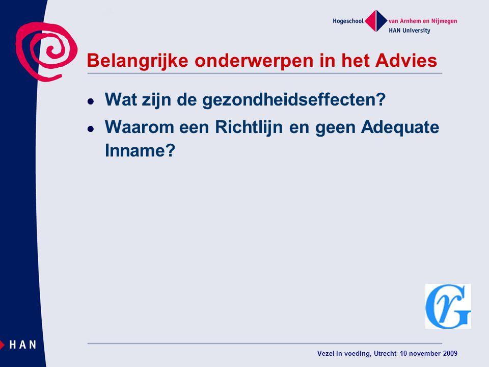 Vezel in voeding, Utrecht 10 november 2009 Belangrijke onderwerpen in het Advies Wat zijn de gezondheidseffecten? Waarom een Richtlijn en geen Adequat