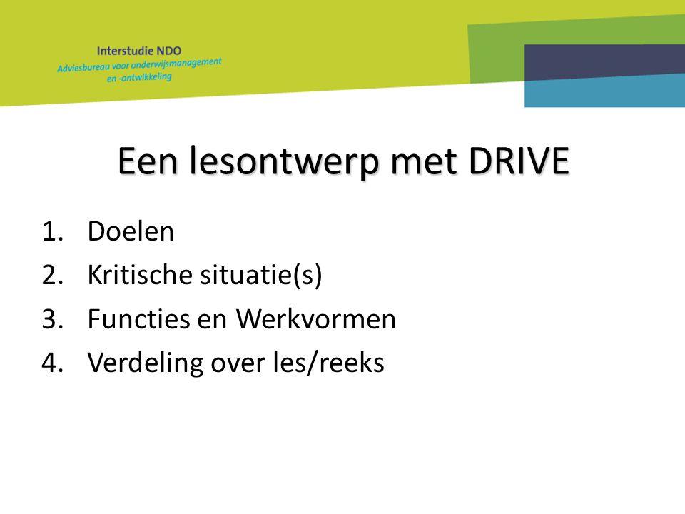 Een lesontwerp met DRIVE 1.Doelen 2.Kritische situatie(s) 3.Functies en Werkvormen 4.Verdeling over les/reeks