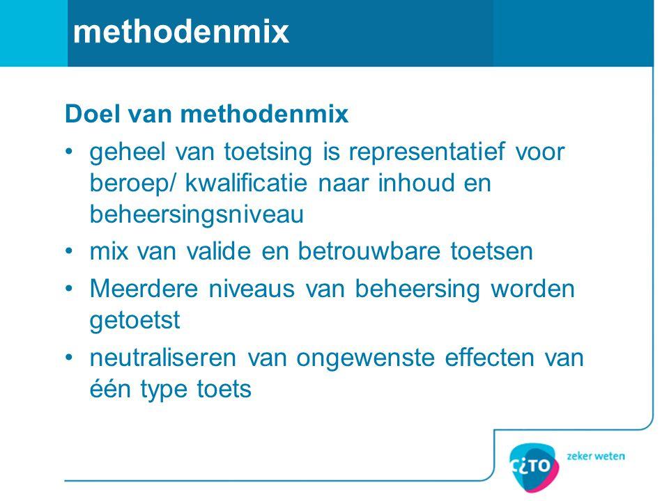 methodenmix Doel van methodenmix geheel van toetsing is representatief voor beroep/ kwalificatie naar inhoud en beheersingsniveau mix van valide en be