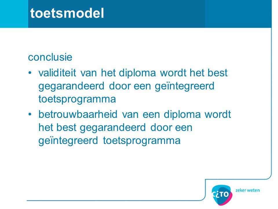 toetsmodel conclusie validiteit van het diploma wordt het best gegarandeerd door een geïntegreerd toetsprogramma betrouwbaarheid van een diploma wordt