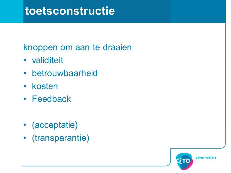 toetsconstructie knoppen om aan te draaien validiteit betrouwbaarheid kosten Feedback (acceptatie) (transparantie)
