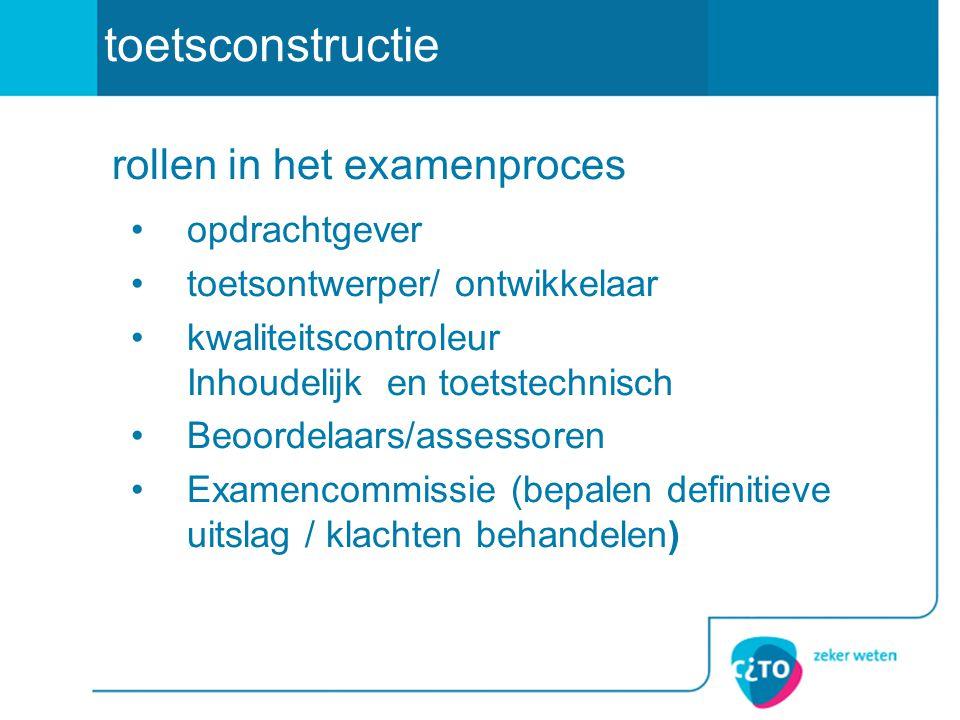 opdrachtgever toetsontwerper/ ontwikkelaar kwaliteitscontroleur Inhoudelijk en toetstechnisch Beoordelaars/assessoren Examencommissie (bepalen definit