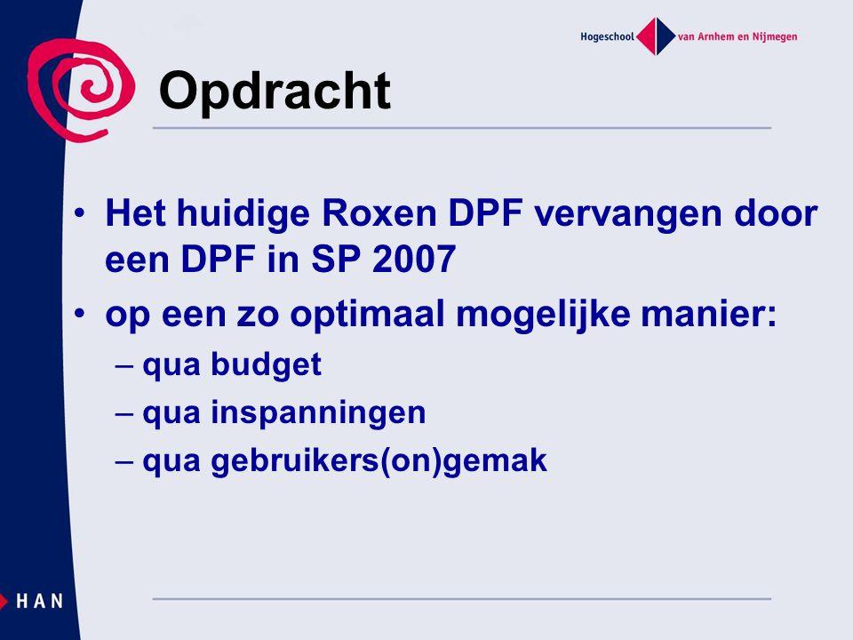 Opdracht Het huidige Roxen DPF vervangen door een DPF in SP 2007 op een zo optimaal mogelijke manier: –qua budget –qua inspanningen –qua gebruikers(on