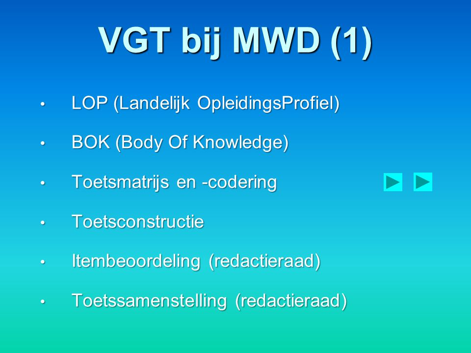 VGT bij MWD (1) LOP (Landelijk OpleidingsProfiel) LOP (Landelijk OpleidingsProfiel) BOK (Body Of Knowledge) BOK (Body Of Knowledge) Toetsmatrijs en -c