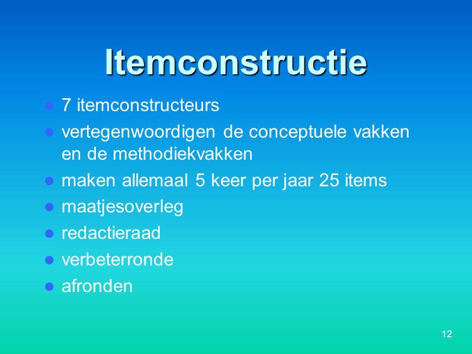 Itemconstructie 7 itemconstructeurs vertegenwoordigen de conceptuele vakken en de methodiekvakken maken allemaal 5 keer per jaar 25 items maatjesoverleg redactieraad verbeterronde afronden 12