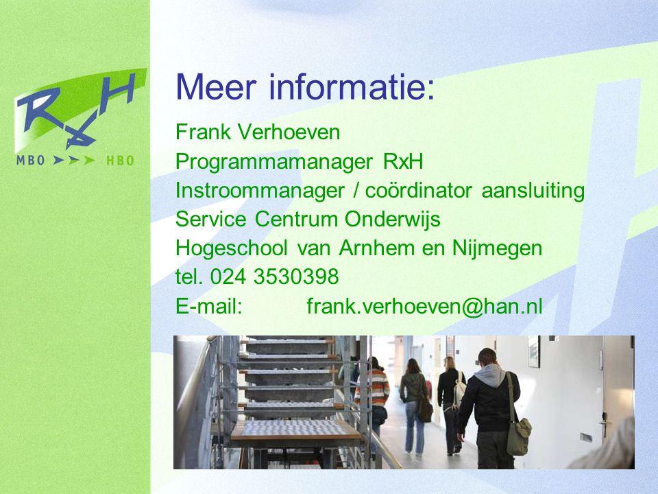 Meer informatie: Frank Verhoeven Programmamanager RxH Instroommanager / coördinator aansluiting Service Centrum Onderwijs Hogeschool van Arnhem en Nijmegen tel.