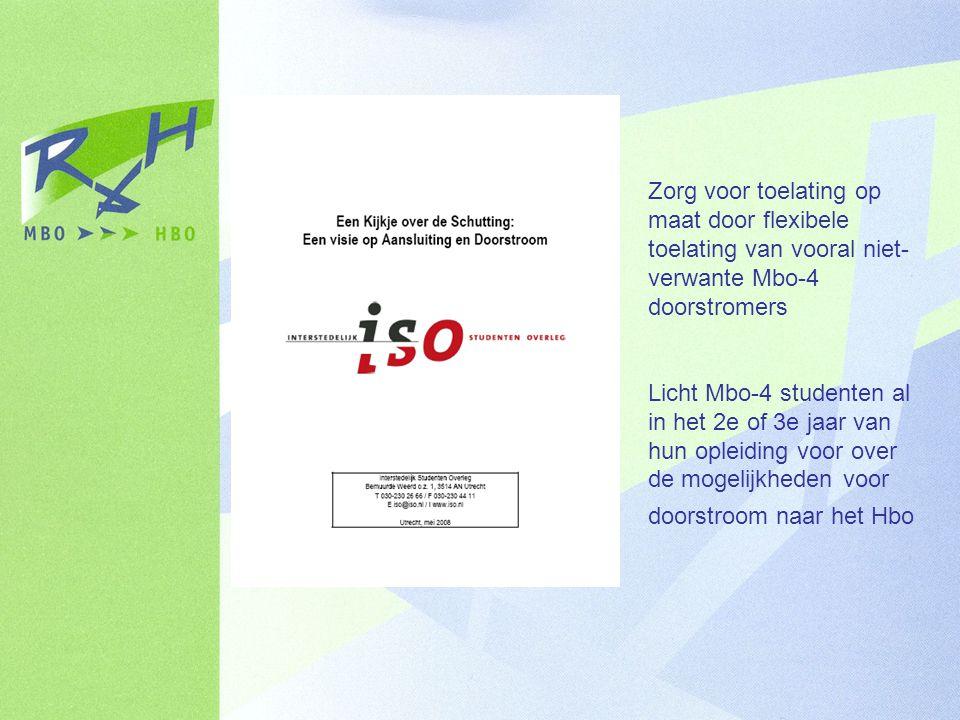 Zorg voor toelating op maat door flexibele toelating van vooral niet- verwante Mbo-4 doorstromers Licht Mbo-4 studenten al in het 2e of 3e jaar van hun opleiding voor over de mogelijkheden voor doorstroom naar het Hbo