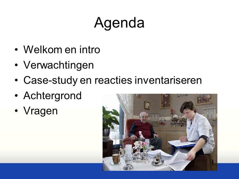 Agenda Welkom en intro Verwachtingen Case-study en reacties inventariseren Achtergrond Vragen