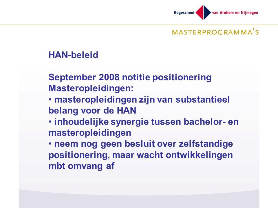 HAN-beleid September 2008 notitie positionering Masteropleidingen: masteropleidingen zijn van substantieel belang voor de HAN inhoudelijke synergie tu
