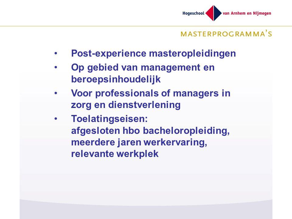 Post-experience masteropleidingen Op gebied van management en beroepsinhoudelijk Voor professionals of managers in zorg en dienstverlening Toelatingse