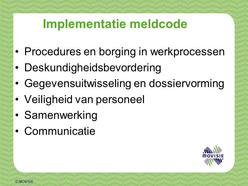 © MOVISIE Implementatie meldcode Procedures en borging in werkprocessen Deskundigheidsbevordering Gegevensuitwisseling en dossiervorming Veiligheid va