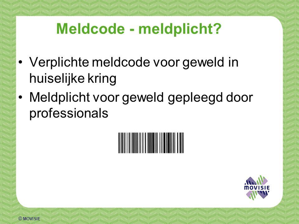 © MOVISIE Meldcode - meldplicht? Verplichte meldcode voor geweld in huiselijke kring Meldplicht voor geweld gepleegd door professionals