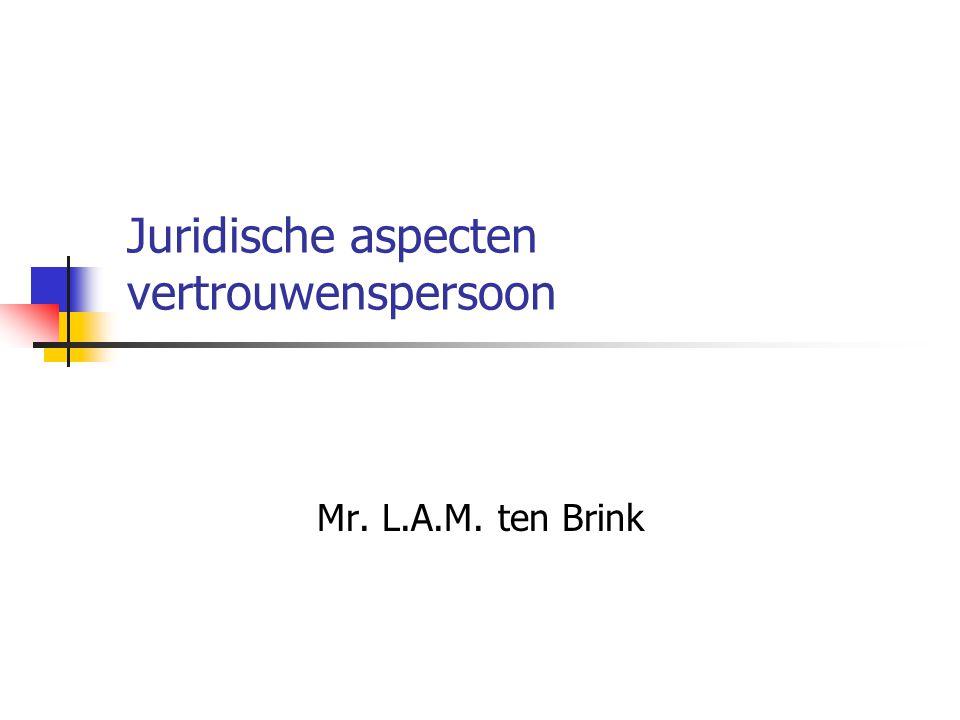 Juridische aspecten vertrouwenspersoon Mr. L.A.M. ten Brink
