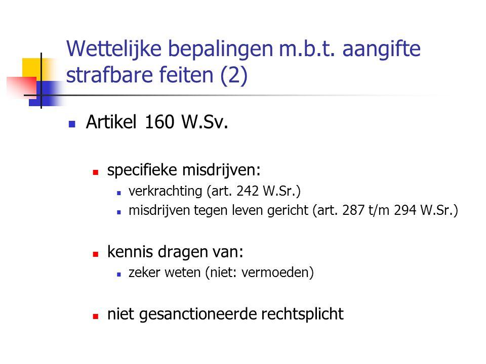 Wettelijke bepalingen m.b.t. aangifte strafbare feiten (2) Artikel 160 W.Sv. specifieke misdrijven: verkrachting (art. 242 W.Sr.) misdrijven tegen lev
