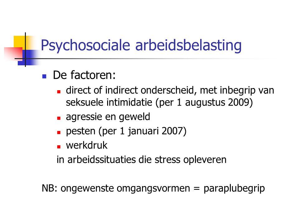 Psychosociale arbeidsbelasting De factoren: direct of indirect onderscheid, met inbegrip van seksuele intimidatie (per 1 augustus 2009) agressie en ge