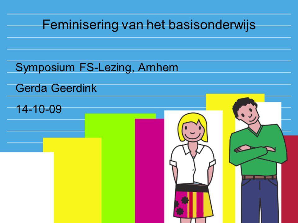 Feminisering van het basisonderwijs Symposium FS-Lezing, Arnhem Gerda Geerdink 14-10-09