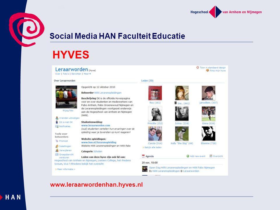 Social Media HAN Faculteit Educatie www.leraarwordenhan.hyves.nl HYVES
