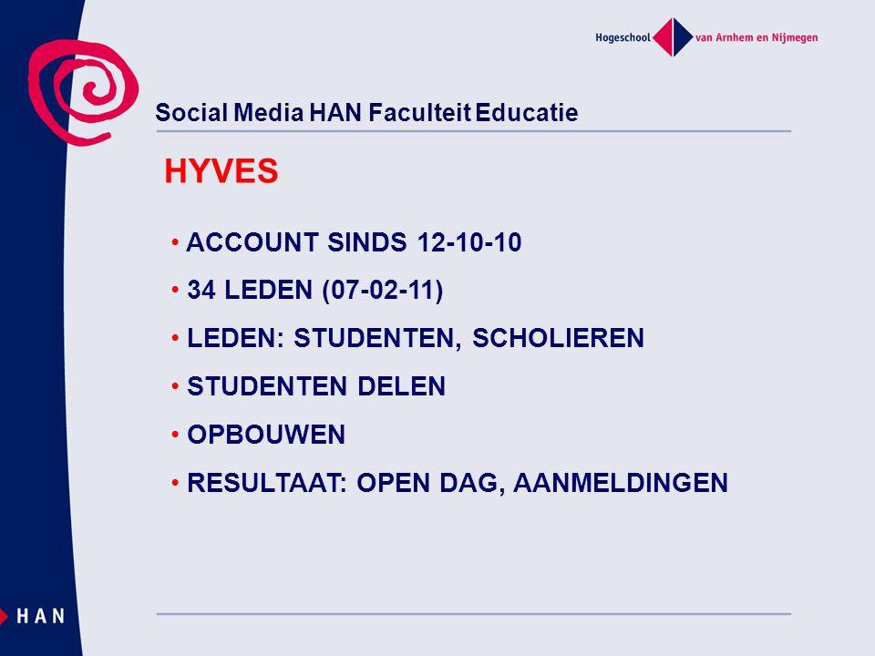 Social Media HAN Faculteit Educatie HYVES ACCOUNT SINDS 12-10-10 34 LEDEN (07-02-11) LEDEN: STUDENTEN, SCHOLIEREN STUDENTEN DELEN OPBOUWEN RESULTAAT: OPEN DAG, AANMELDINGEN