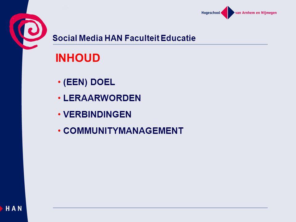 Social Media HAN Faculteit Educatie (EEN) DOEL LERAARWORDEN VERBINDINGEN COMMUNITYMANAGEMENT INHOUD