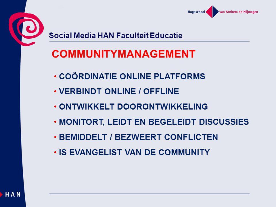 Social Media HAN Faculteit Educatie COMMUNITYMANAGEMENT COÖRDINATIE ONLINE PLATFORMS VERBINDT ONLINE / OFFLINE ONTWIKKELT DOORONTWIKKELING MONITORT, L