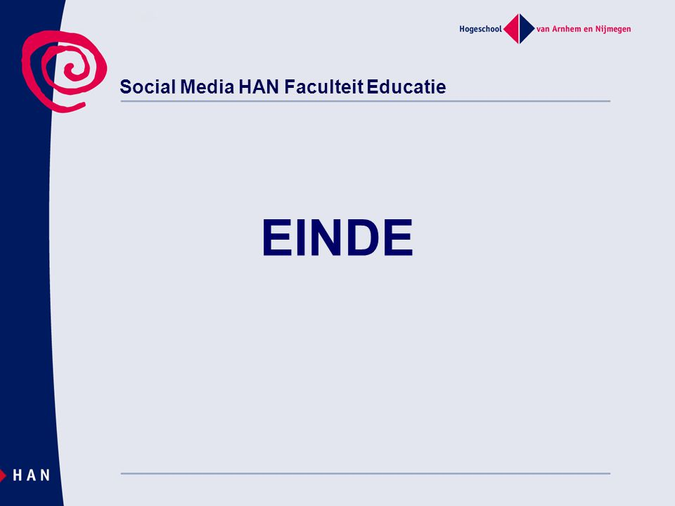 Social Media HAN Faculteit Educatie EINDE