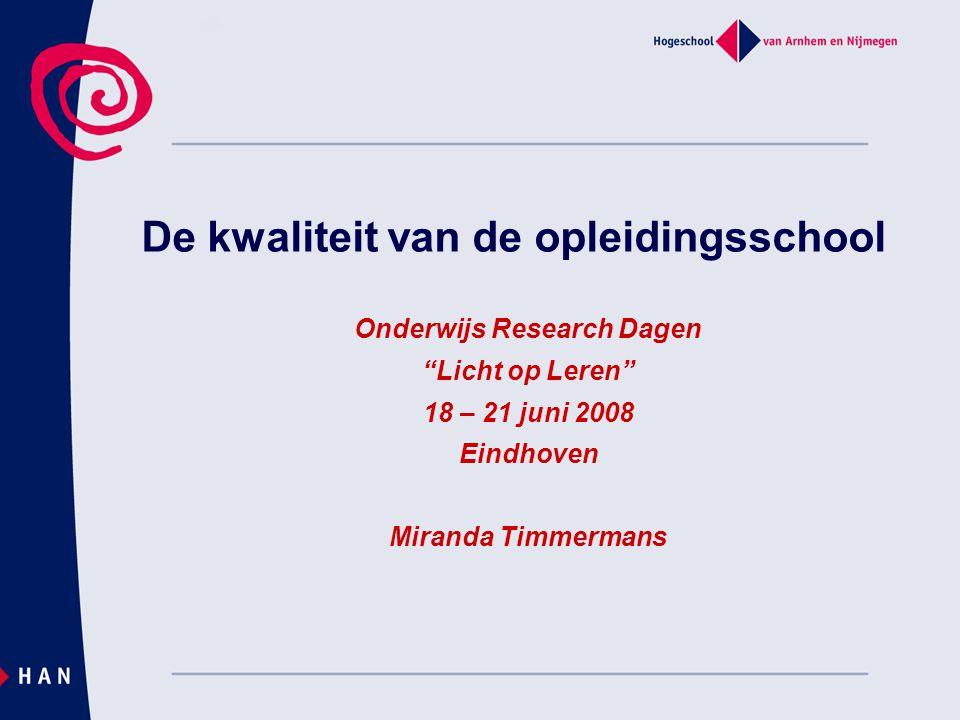 De kwaliteit van de opleidingsschool Onderwijs Research Dagen Licht op Leren 18 – 21 juni 2008 Eindhoven Miranda Timmermans